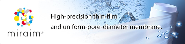 miraim High-precision thin-film and uniform-pore-diameter membrane.